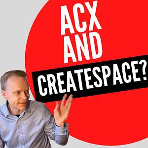 Should I Publish My Kindle eBooks On ACX And CreateSpace?