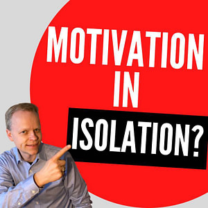 Staying Motivated During Isolation?