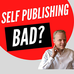 Why Self Publishing Is Bad